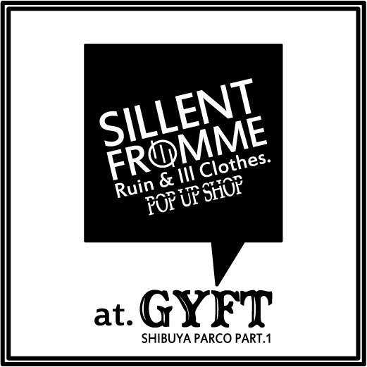 ▲GYFT▲NEWS▲【SILLENT FROM ME】 POPUP SHOP vol.2 開催のお知らせ