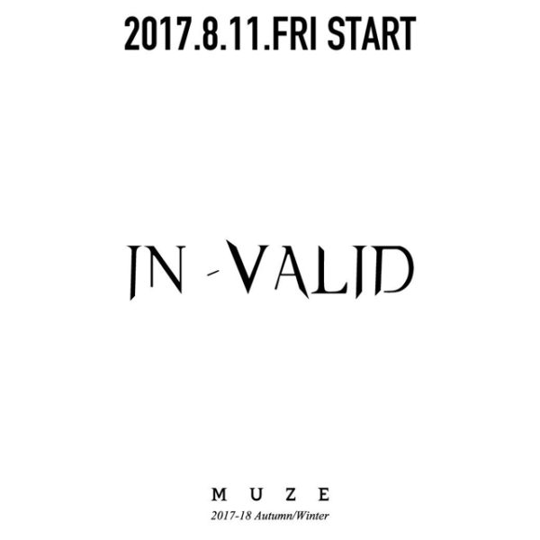 """2017.8.11.FRI IN STORE 【MUZE】 2017-18 Autumn/Winter Collection """"IN-VALID"""""""