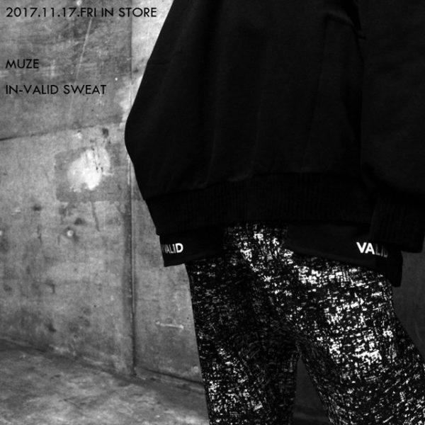 2017.11.17.FRI IN STORE 【MUZE】IN-VALID SWEAT
