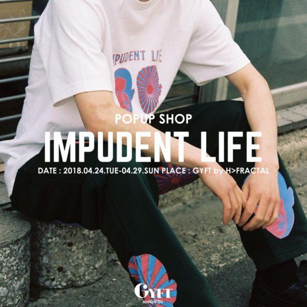 2018.04.24.TUE – 04.29.SUN【IMPUDENT LIFE】POPUP SHOP!!!