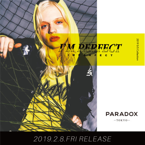 【PARADOX】2019 S/S COLLECTION – I'M PERFECT –