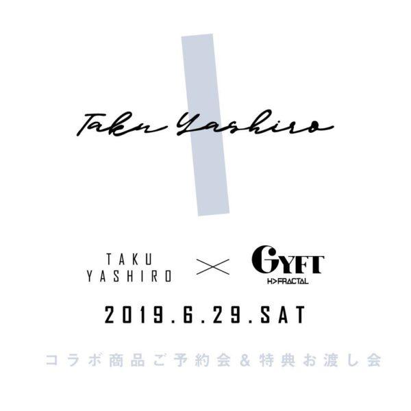 【2019.06.29 SAT】 TAKU YASHIRO × GYFT by H>FRACTAL