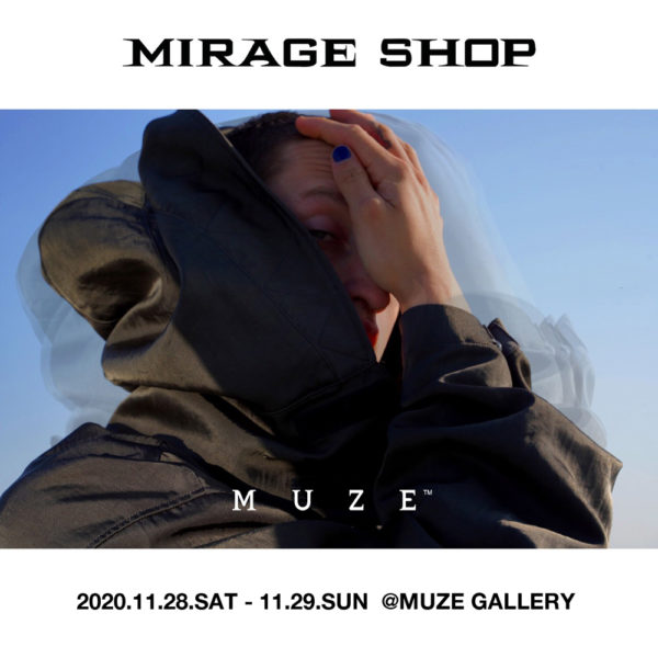 MUZE GALLERY | MIRAGE SHOP 2020.11.27.FRI – 11.29.SUN【MUZE】【GARA】 【KAKOI】 3BRAND PRE ORDER EXHIBITION