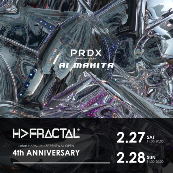 2021.2.27.SAT – 2.28.SUN【H>FRACTAL Laforet HARAJUKU 3F RENEWAL OPEN 4th ANNIVERSARY EVENT】